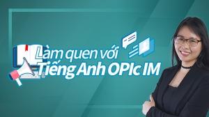 Làm quen với Tiếng Anh OPIc IM