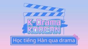 K-Drama Korean : Học tiếng Hàn qua drama